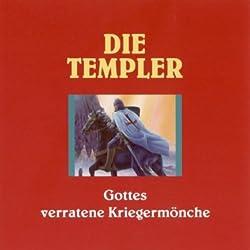 Die Templer - Gottes verratene Kriegermönche
