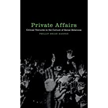 Private Affairs: Critical Ventures in the Culture of Social Relations