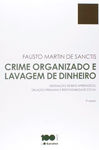 Crime Organizado e Lavagem de Dinheiro. Destinação de Bens Apreendidos, Delação Premiada e Responsabilidade Social
