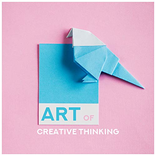 Art of Creative Thinking: Music Stimulating Creative Thinking, Helpful in Learning, Reading and Memorizing, Background Music for Artistic Arts of Painting, Sculpture, Graphics, Drawing and Design