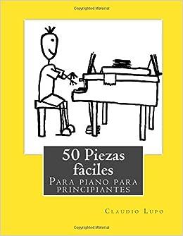 50 Piezas fàciles para piano para principiantes: Amazon.es: Claudio Lupo: Libros