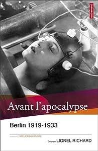 Avant l'apocalypse. Berlin 1919-1933 par Lionel Richard