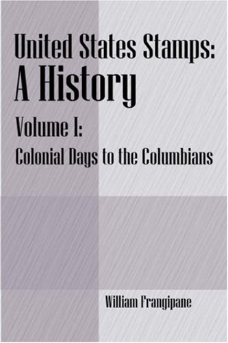 United States Stamps - A History: Volume I - Colonial Days to the Columbians