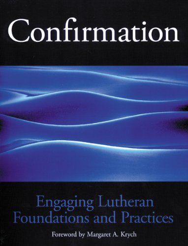 Confirmation Engaging Lutheran Foundations and Practices