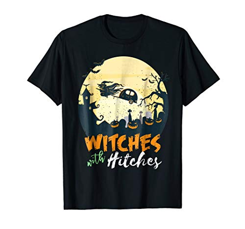 WITCHES WITH HITCHES Funny Halloween Trailer T-Shirt Camping -
