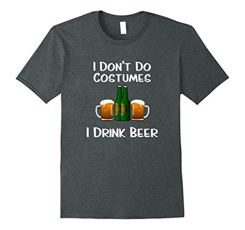 Mens I Don't Do Costumes for Halloween - I Drink Beer T-Shirt Large Dark (Do Costumes)