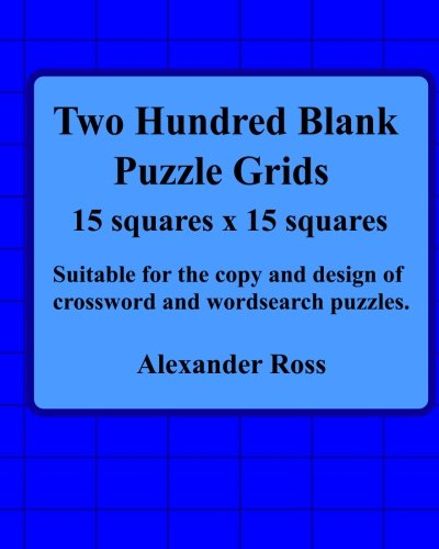 Read Online Two Hundred Blank Puzzle Grids  15 Squares X 15 Squares: Suitable For The Copy And Design Of Crossword And Wordsearch Puzzles (Volume 9) pdf