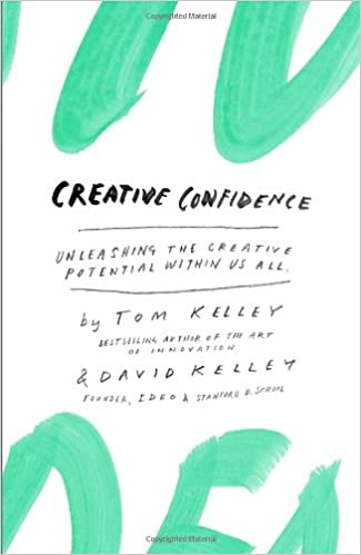 """Creative Confidence: Unleashing the creative potential within us all"" by Tom and David Kelley."