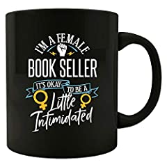 I'm a Female BOOK SELLER, It's Okay to be a Little Intimidated! Funny Gift for any women who works as BOOK SELLER and loves her job or career!