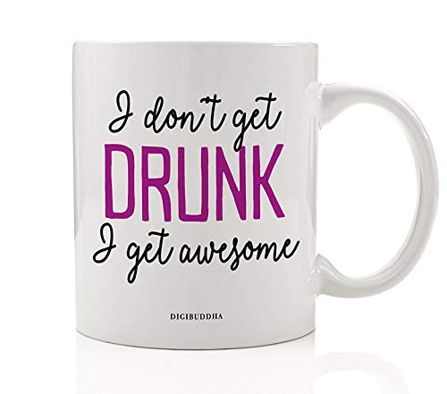I'M AWESOME When I Drink Funny Coffee Mug Gift Idea I Don't Get Drunk Just More Amazing Milestone Birthday Christmas Present for Family Friend Office Coworker 11oz Ceramic Tea Cup Digibuddha DM0791