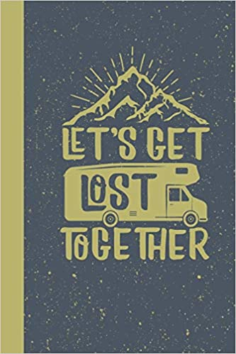 Let's Get Lost Together: RV Camping Travel Log Book to
