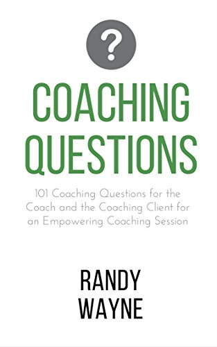 Coaching Questions: 101 Coaching Questions for the Coach and the Coaching Client for an Empowering Coaching Session (English Edition)