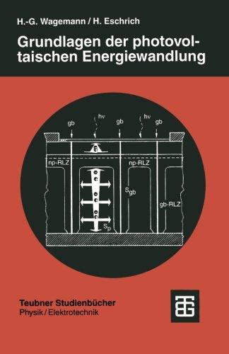 Grundlagen der photovoltaischen Energiewandlung: Solarstrahlung, Halbleitereigenschaften und Solarzellenkonzepte (Teubner Studienbcher Physik) (German Edition)