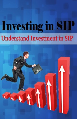 Investing in SIP: Understand Investment in SIP (Smart investments through SIP) (Volume 1)