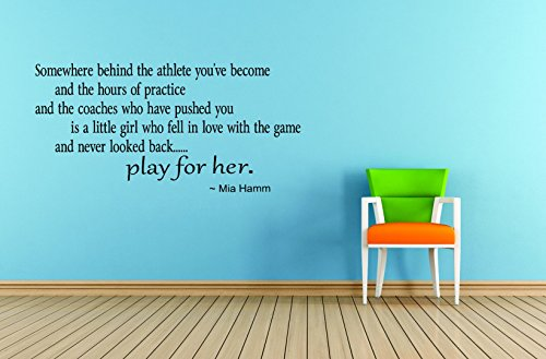 Design with Vinyl SOS 1004 2 A Somewhere Behind the Athlete You've Become a Little Girl Who Fell in Love with the Game & Never Looked Back…Play for Her. -Mia Hamm Wall Decal Quote, 20'' x 40'', Black by Design with Vinyl