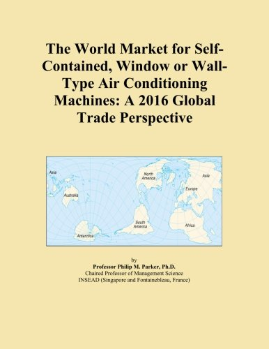 The World Market for Self-Contained, Window or Wall-Type Air Conditioning Machines: A 2016 Global Trade Perspective