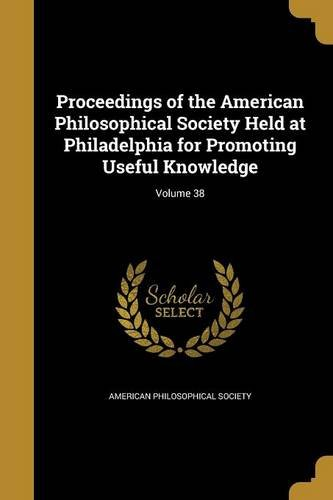 Download Proceedings of the American Philosophical Society Held at Philadelphia for Promoting Useful Knowledge; Volume 38 PDF
