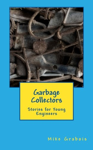 Garbage Collectors: Stories for Young Engineers