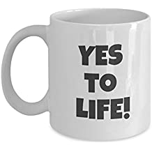 """Yes to Life!"" is a perfect gift mug for an enthusiastic friend, a friend who needs a mood-boost--or for yourself!"