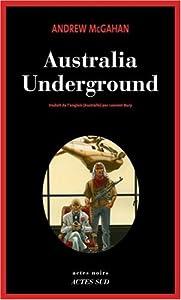 vignette de 'Australia underground (Andrew McGahan)'
