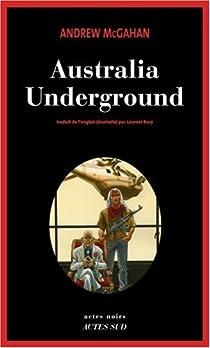 Australia Underground - McGahan Andrew