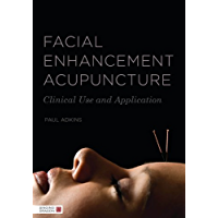 Facial Enhancement Acupuncture: Clinical Use and Application (English Edition)