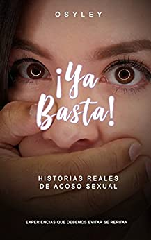 ¡Ya Basta!: Experiencias Reales de Acoso Sexual (Spanish Edition) by [Ley, Osiris]