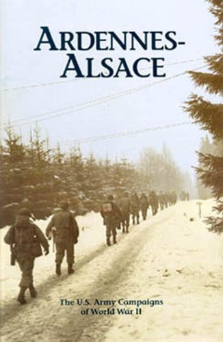 (ARDENNES-ALSACE (The Campaigns of World War II: A World War II Commemorative Series Book 26))