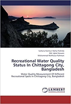 Recreational Water Quality Status In Chittagong City, Bangladesh: Water Quality Measurement Of Different Recreational Spots In Chittagong City, Bangladesh