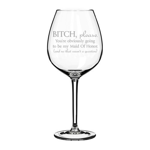 Wine Glass Goblet Funny You're Obviously Going To Be My Maid of Honor Will You Be My Proposal (10 oz) MIP