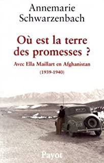 Où est la terre des promesses ? Avec Ella Maillart en Afghanistan : (1939-1940)