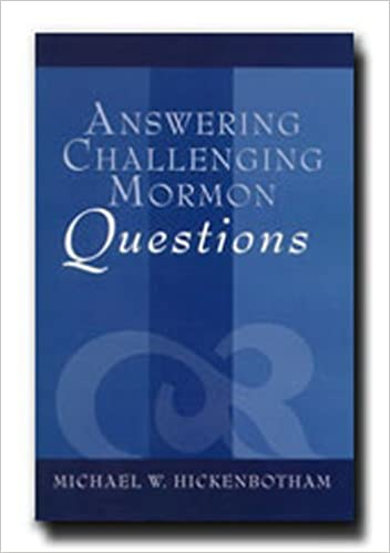 Answering Challenging Mormon Questions: Michael W