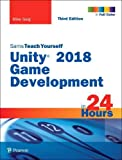 Unity 2018 Game Development in 24 Hours, Sams Teach Yourself (3rd Edition)