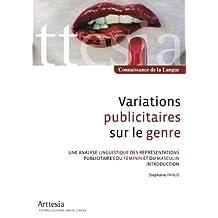 Variations publicitaires sur le genre - Une analyse linguistique des représentations publicitaires du féminin et du masculin - Introduction (Connaissance de la Langue) (French Edition)