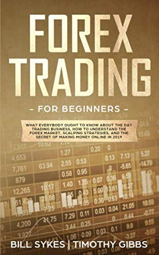 416iuwzHPkL - Forex Trading for Beginners: What Everybody Ought to Know About the Day Trading Business, How to Understand the Forex Market, Scalping Strategies, and the Secret of Making Money Online