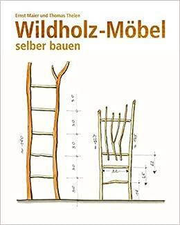 Wildholz Möbel Selber Bauen: Amazon.de: Ernst Maier, Thomas Thelen: Bücher