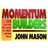 Momentum-Builders: 228 Sure Fire Ways to Get on a Roll.