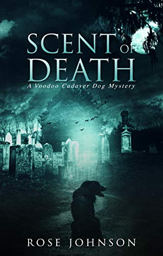 Scent of Death: A Voodoo Cadaver Dog Mystery by [Johnson, Rose]