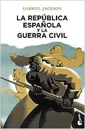 La República española y la guerra civil (Divulgación): Amazon.es: Jackson, Gabriel, Obregón Roldán, Enrique de: Libros