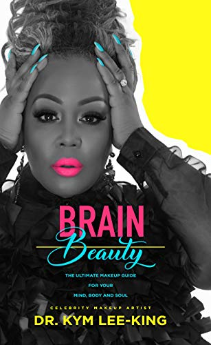 Brain Beauty: The ultimate Makeup Guide For Your Mind, Body & Soul