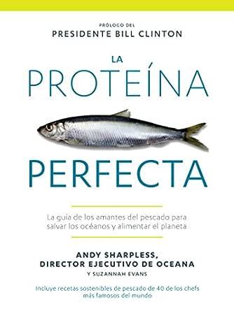 La Proteína Perfecta: La guía de los amantes del pescado para salvar los océanos y alimentar el planeta