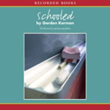 Schooled Audiobook by Gordon Korman Narrated by Andy Paris, Steven Boyer, Helena Prezio, Nick Landrum, Suzanne Toren, Karen Zippler, James Yaegashi