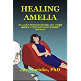 Healing Amelia: Taming Your Ego States and Inner Voices with Parts and Memory Therapy