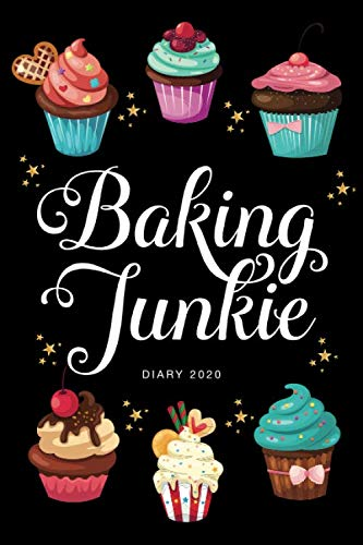 Baking Junkie Diary 2020: January 2020 – December 2020 | 12 Month Year planner diary for women (12 month Daily Weekly Monthly Planner, Organizer, Agenda and Calendar)