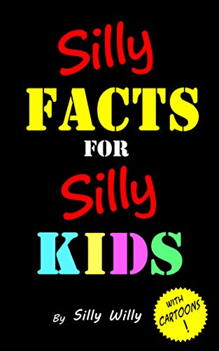 Silly Facts for Silly Kids.  : Fun trivia book for children age 4-9 (Top 100 Best Cartoons)