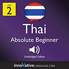 Learn Thai - Level 2: Absolute Beginner Thai: Volume 1: Lessons 1-25 Speech by  Innovative Language Learning LLC Narrated by  ThaiPod101.com