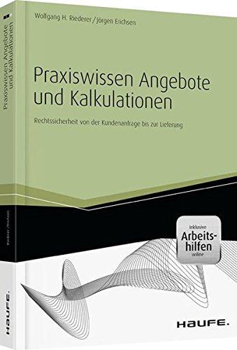 Praxiswissen Angebote und Kalkulationen - inkl. Arbeitshilfen online: Rechtssicherheit von der Kundenanfrage bis zur Lieferung (Haufe Fachbuch)