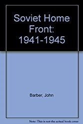 The Soviet Home Front, 1941-45: A Social and Economic History of the U.S.S.R. in World War II