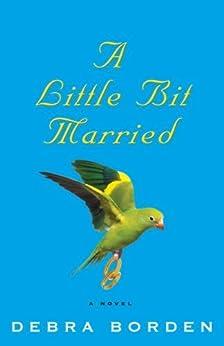 A Little Bit Married: A Novel by [Borden, Debra]