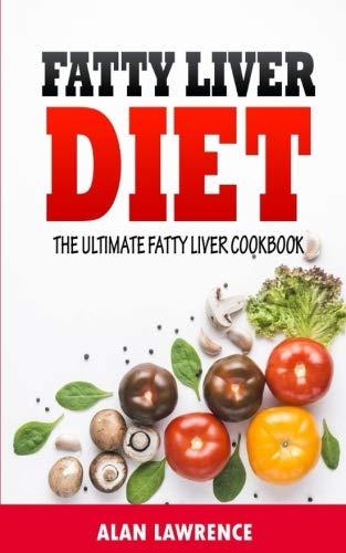 Fatty Liver Diet: The Ultimate Fatty Liver Cookbook: 60 Recipes To Help You Combat Fatty Liver Disease (Fatty Liver Diet, Fatty Liver Cure, Fatty Liver Diet Recipes) (The Best Diet For Fatty Liver Disease)